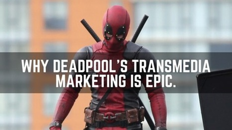 Why Deadpool's Transmedia Marketing is Epic | Digital Cinema - Transmedia | Scoop.it