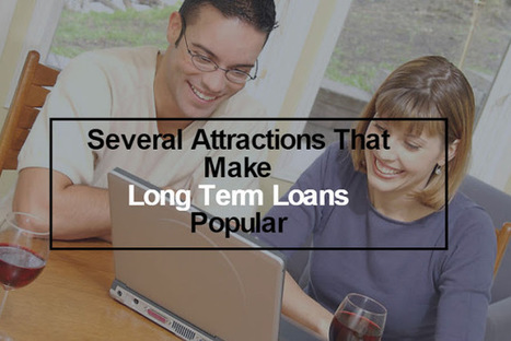 Several Attractions That Make Long Term Loans Beneficial And Popular! | Long Term Loans | Scoop.it