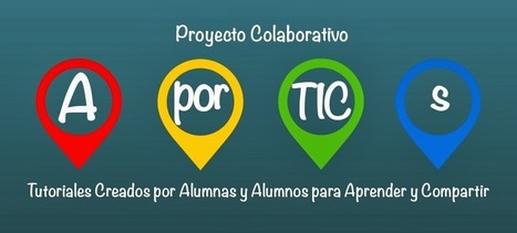 AporTICs: Tutoriales creados por alumnos para aprender y compartir | EDUCACIÓN 3.0 - EDUCATION 3.0 | Scoop.it
