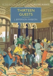 Thirteen Guests by J. Jefferson Farjeon - British Classics Mystery | Kindle Book reviews | Scoop.it