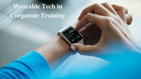 4 Ways To Use Wearable Technology In Corporate Training | Technology in Today's Classroom | Scoop.it