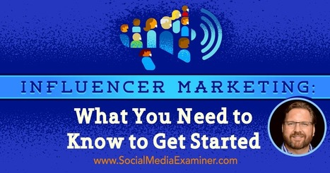 Influencer Marketing: What You Need to Know to Get Started  | Technology in Business Today | Scoop.it