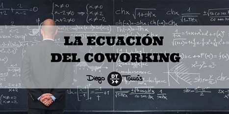 La ecuación del coworking | Redes para emprender | Scoop.it