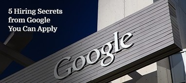 5 Hiring Secrets from Google You Can Apply - | Top Stories | Scoop.it