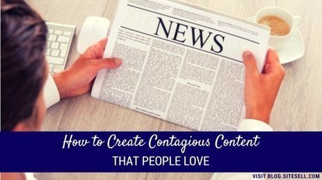 How to Create Contagious Content That People Love to Share - The SiteSell Blog | Social Media | Scoop.it