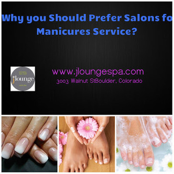 JLOUNGE NATURAL NAIL BAR AND SPA: Why you Should Prefer Salons for Manicures Service? | Jloungespa Boulder Massage | Scoop.it