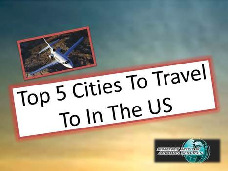 Top 5 Cities To Travel To In The US | Short Hills Aviation Services | Scoop.it