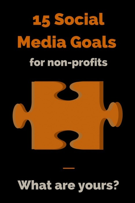 15 Social Media Goals For Non-Profits – What Are Yours? | MarketingHits | Scoop.it