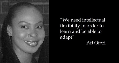 """We need intellectual flexibility in order to learn and be able to adapt"" Afi Ofor 