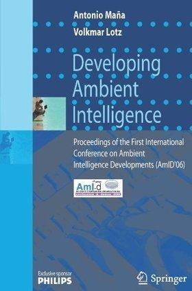 Developing Ambient Intelligence: Proceedings of the First International Conference on Ambient Intelligence Developments (AmID'06) | The Internet of Things | Scoop.it