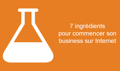Les 7 ingrédients pour débuter votre business sur Internet | Be Marketing 3.0 | Scoop.it