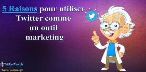 5 Raisons pour utiliser Twitter comme un outil marketing | Réseau Sociaux | Scoop.it