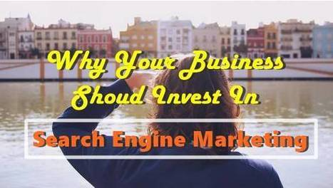 Why Your Business Should Invest in Search Engine Marketing | Social Media Buzz | Scoop.it