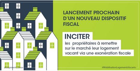 Deux nouveaux leviers pour mobiliser les logements vacants | Gouvernement.fr - En direct des ministères | Scoop.it
