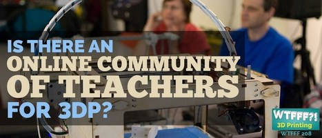 Is There an Online Community of Teachers for 3D Printing? | iPads, MakerEd and More  in Education | Scoop.it