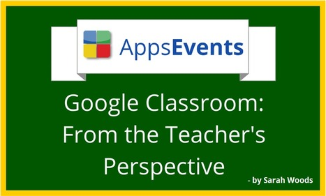 Google Classroom: From the Teacher's Perspective ~ AppsEvents blog | Education, Technology, and Educational Technolgy | Scoop.it