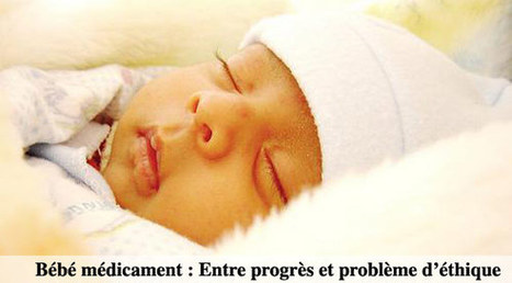 Bébé médicament : Entre progrès et problème d'éthique   bebe medicaments   Scoop.it