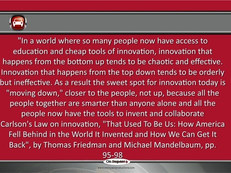 Innovation that happens from the bottom up tends to be chaotic and effective.  Thomas Friedman | Current-See | Scoop.it