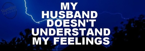 101 – My Husband Doesn't Understand my Feelings | Marriage Articles | Scoop.it