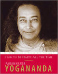 How to Be Happy All the Time - Paramhansa Yogananda | Humanist Business | Scoop.it