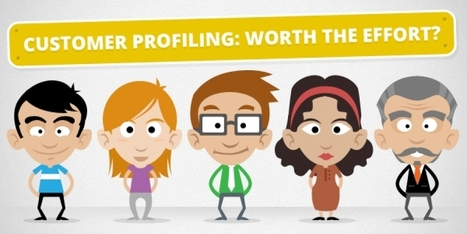 CUSTOMER PROFILING: WORTH THE EFFORT? | marketing | Scoop.it