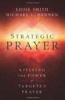 Reviews of Strategic Prayer: Applying the Power of... by Eddie Smith, Michael Hennen | Writer, Book Reviewer, Researcher, Sunday School Teacher | Scoop.it
