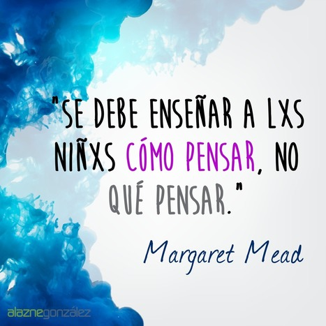 """Children must be taught how to think, not what to think."" – Margaret Mead. 