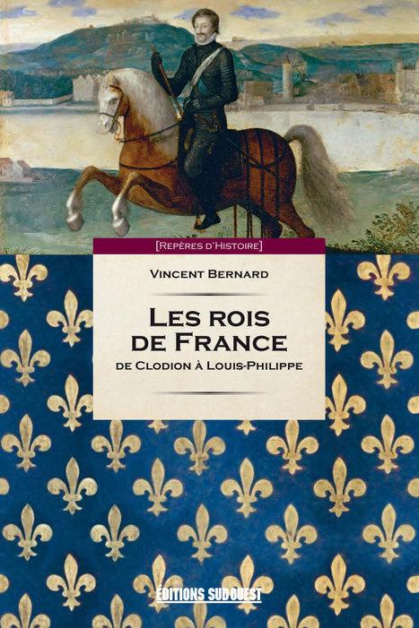 LES ROIS DE FRANCE, par Vincent BERNARD, 128 pages, 12 x 18 cm, broché, 5 € | Editions Sud Ouest | Scoop.it