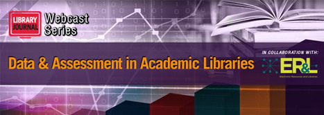 Data & Assessment in Academic Libraries – A free, three-part webcast series, developed in collaboration with ER&L | Library Collaboration | Scoop.it