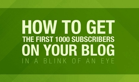 How to Get First 1000 Subscriber on Your Blog - Infographic Online | 911branding | Scoop.it