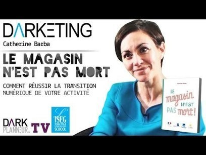 Darketing S05E02 - « Le magasin n'est pas mort » avec Catherine Barba - YouTube | LConnect | Scoop.it
