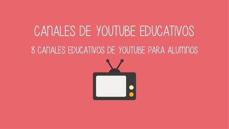8 canales educativos de Youtube para alumnos | Educación,cine y medios audiovisuales | Scoop.it