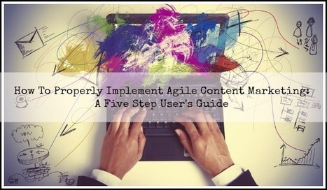 How To Properly Implement Agile Content Marketing: A Five Step Guide | Business | Scoop.it
