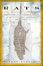 RATS: Observations on the History & Habitat of the City's Most Unwanted Inhabitants, by Robert Sullivan | La lucha global por una clase politica digna, de la soberania que ostenta. | Scoop.it