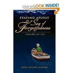 """""""Staying Afloat in a Sea of Forgetfulness - Common Sense Caregiving"""" by Gary Joseph LeBlanc 