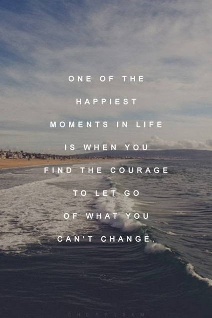 Positive Quotes For Life: Letting go of what we can't change takes courage | How's Your Family Really Doing? | Scoop.it
