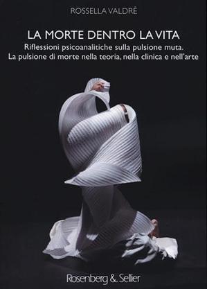 Presentazione Saggio La morte dentro la vita La pulsione di morte nella teoria, nella clinica e nell'arte   www.psychiatryonline.it   Psychiatry on line Italia   Scoop.it