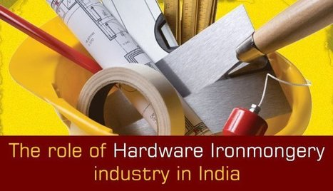 The role of hardware ironmongery industry in India | FIND NEW TARGETED CLIENTS | Scoop.it