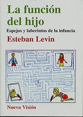 PsicoMundo Libros - La función del hijo. Espejos y laberintos de la infancia - Esteban Levin | Psicoanálisis | Scoop.it