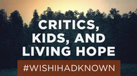 What I wish I'd known about critics, kids, and living hope | Jesus | Scoop.it