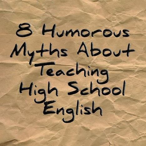 A Humorous Look at the Top 8 Myths About Teaching High School English | English Education | Scoop.it