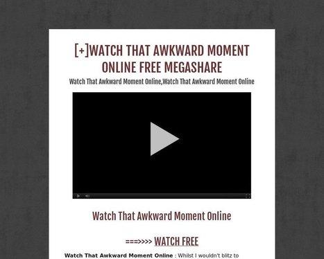 [+]WATCH THAT AWKWARD MOMENT ONLINE FREE MEGASHARE - Tackk | movie | Scoop.it