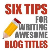 Six Tips For Writing Awesome Blog Titles - Business 2 Community (blog) | how to start money with a blog | Scoop.it