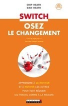Switch, osez le changement de Chip et Dan Heath. Des pistes concrètes et sérieuses. | Management Books | Scoop.it