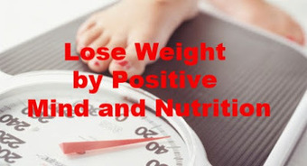 How to Lose Weight by Positive Mind and Nutrition ~ Best4Fit | Health & Fitness | Scoop.it
