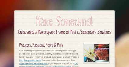 Make Something! Cultivating a Makerspace Frame of Mind w/Elementary Students @Michelle_Colte | iPads, MakerEd and More  in Education | Scoop.it