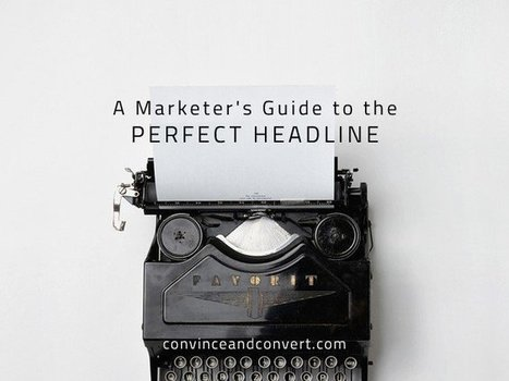A Marketer's Guide to the Perfect Headline | Redaccion de contenidos, artículos seleccionados por Eva Sanagustin | Scoop.it