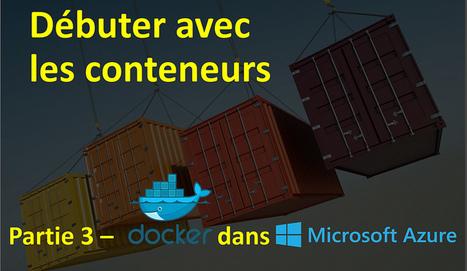 Débuter avec les conteneurs #Linux, #Windows, #Docker, #Azure – partie 3 – Déployer Docker dans Azure | #Security #InfoSec #CyberSecurity #Sécurité #CyberSécurité #CyberDefence | Scoop.it