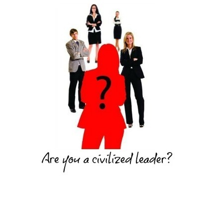 Are You A Civilized Leader? | Leadership, Innovation, and Creativity | Scoop.it