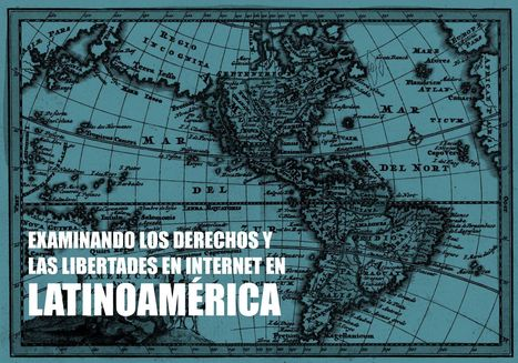 Examinando los Derechos y las Libertades en Internet en Latinoamérica   Sociedad y Comunicación Digital (#socdig y #comdig)   Scoop.it